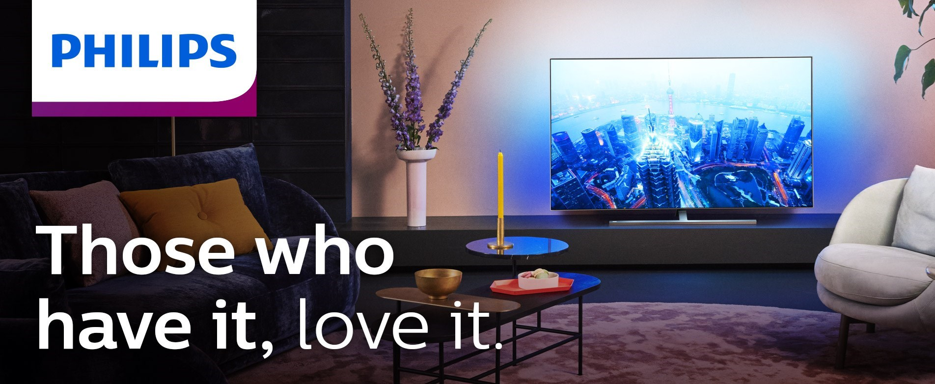 Philips TV – Those who have it, love it